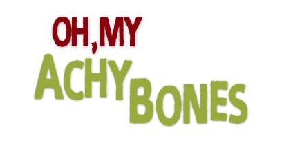 Oh My Achy Bones
